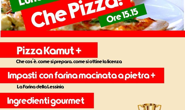 Che Pizza! Farina Kamut e macinata a pietra della Lessinia